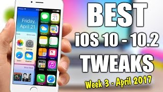 BEST iOS 10 - 10.2 Jailbreak Tweaks - Week 3 April 2017
