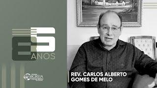 PIPG - 85 Anos   Rev. Carlos Alberto Gomes de Melo