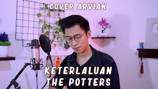 Arvian Dwi  - Keterlaluan - The Potter's (Cover) Mp3