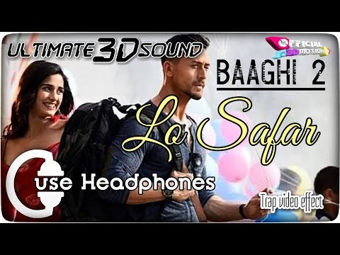 lo-safar---baaghi-2-||-ultimate-3d-sound-||trap-video-effect-|bass-boosted-use-headphones🎧)-full-hd