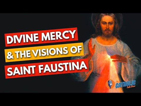 The Miraculous Divine Mercy & The Visions of Saint Faustina | The Catholic Talk Show