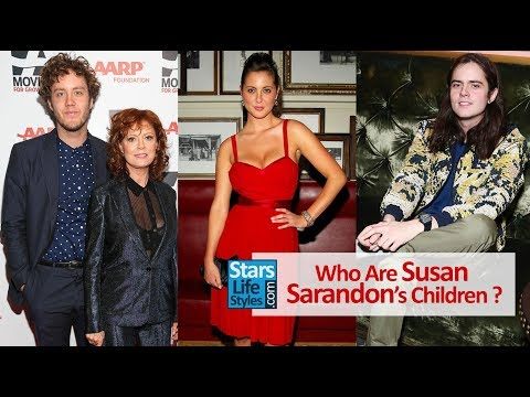 Who Are Susan Sarandon's Children ? [1 Daughter And 2 Sons]