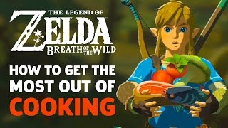 How To Get The Most Out Of Cooking in Zelda: Breath Of The Wild