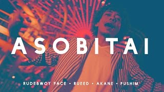 ASOBITAI - Rudebwoy Face, Rueed, Akane feat Pushim [OFFICIAL VIDEO]