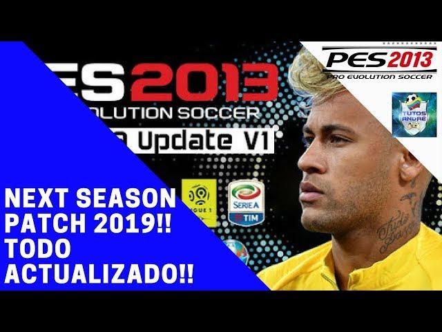 PES 2013 PC | NEXT SEASON PATCH 2019 V. 1 | TODAS LAS LIGAS, EQUIPOS Y SELECCIONES  ACTUALIZADOS!!
