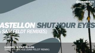 Gabriel & Castellon - Shut Your Eyes (Sam Feldt Remix)