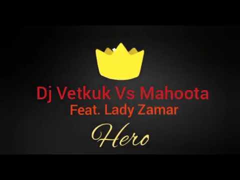 Dj Vetkuk vs Mahoota ft Lady zamah -Hero