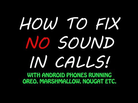 How To Fix NO SOUND During Phone Calls With Android OREO NOUGAT Etc