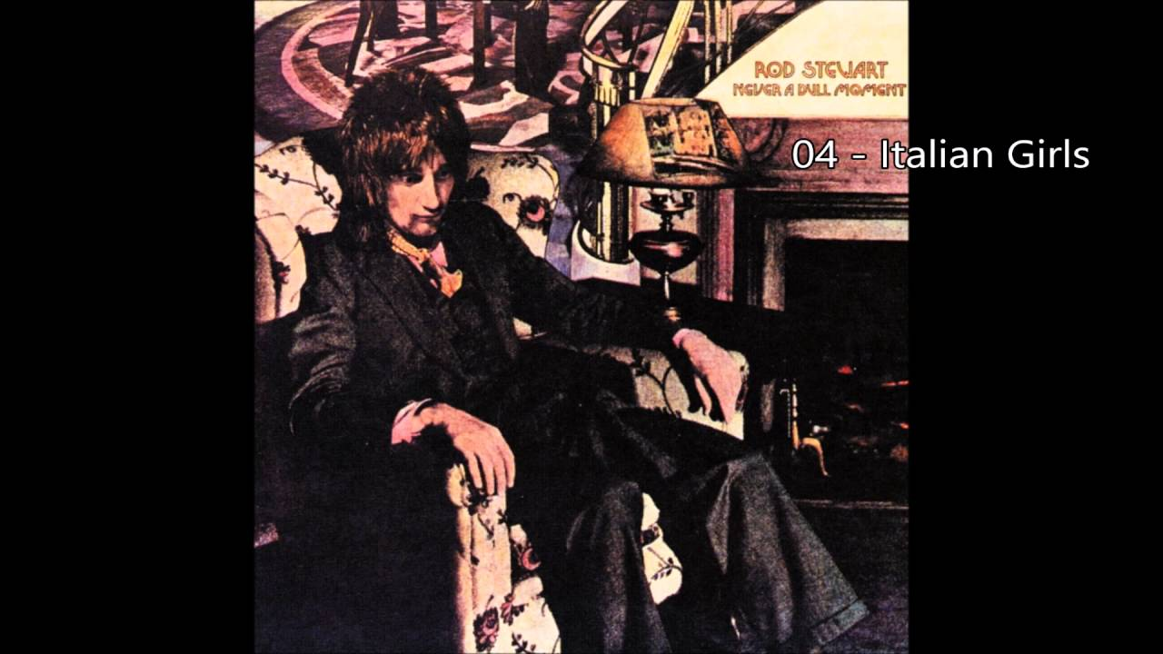 Rod Stewart - Italian Girls (1972) [HQ+Lyrics] - YouTube