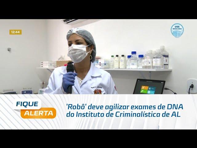 'Robô' deve agilizar exames de DNA do Instituto de Criminalística de Alagoas