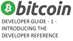 Bitcoin/Altcoin Developer Guide - 1 - Introducing the Developer Reference