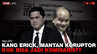 Denny Siregar: KANG ERICK, MANTAN KORUPTOR KOK BISA JADI KOMISARIS??