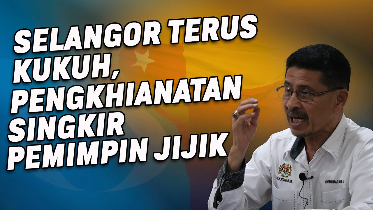 Selangor Terus Kukuh, Pengkhianatan Singkir Pemimpin Jijik
