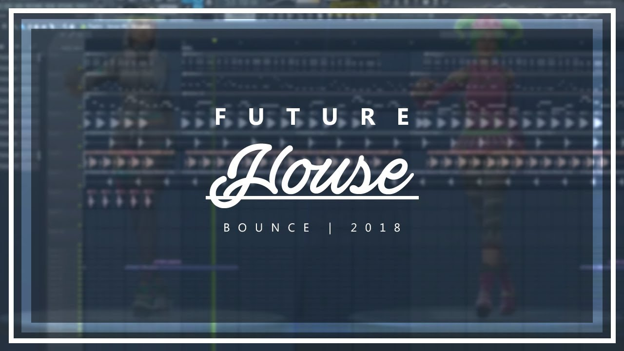 How to Make Future House/Bounce Banger | Fl Studio Tutorial 2018