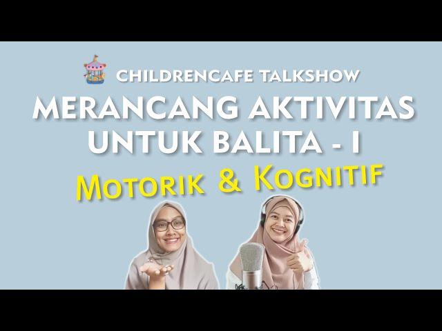 Merancang Aktivitas Untuk Balita   I ~ Motorik & Kognitif #ChildrenCafeTalkshow