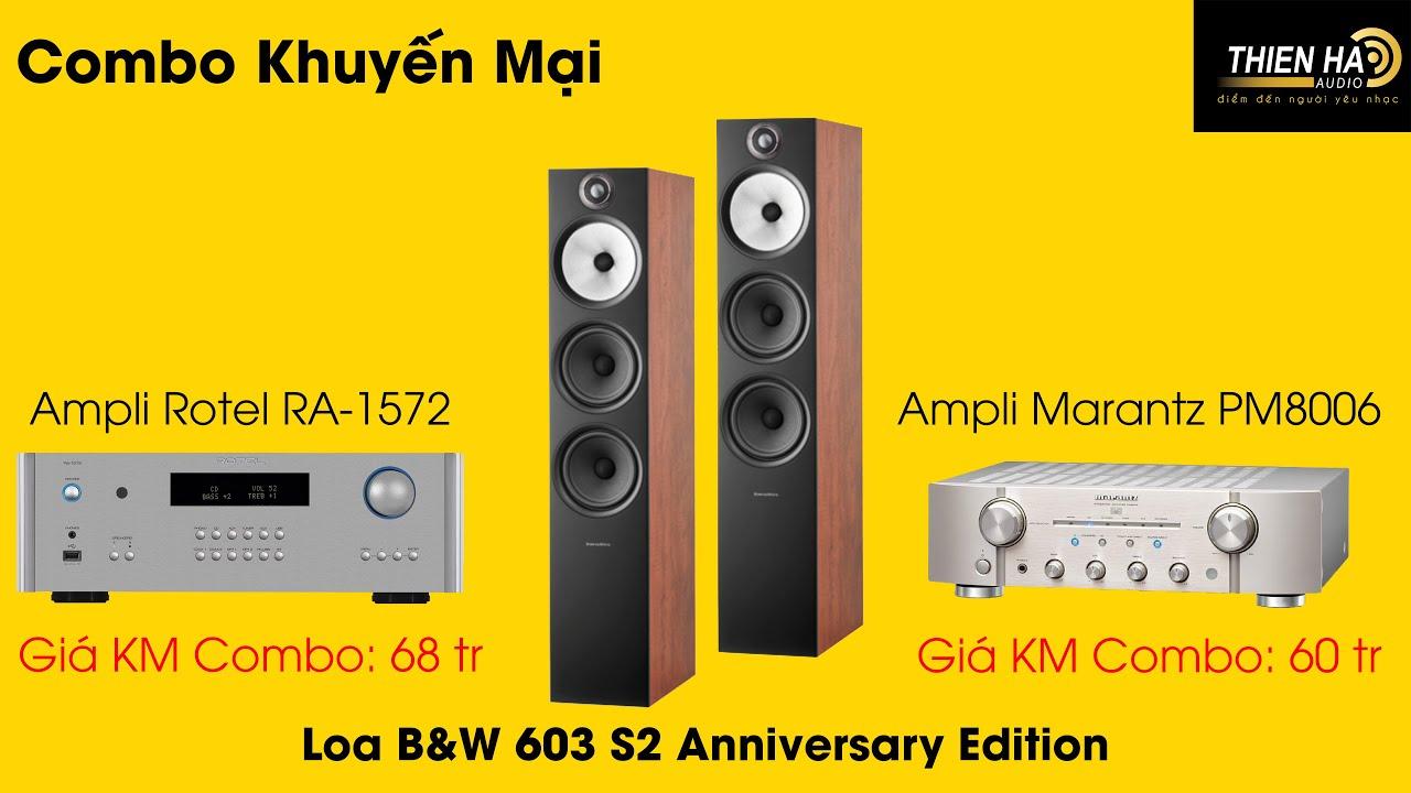 [KMĐB] Combo Loa  B&W 603 S2 Anniversary Edition + Rotel RA-1572 Hoặc Marantz PM8006