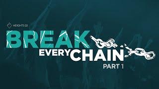 Break Every Chain Part 1