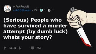 Murder Attempt Survivors Share How They Survived (r/AskReddit)