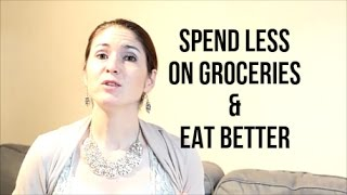 How To Spend LESS Money On Groceries & EAT BETTER