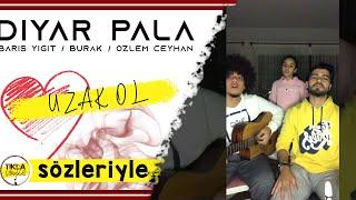 Diyar Pala - Uzak Ol (SÖZLERİYLE) Barış Yiğit Ceyhan / Burak Ceyhan / Özlem Ceyh