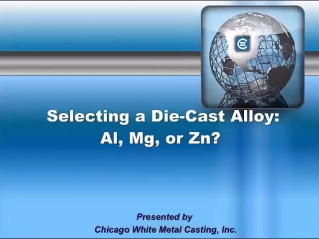 Selecting a Die Cast Alloy: Al, Mg, or Zn?
