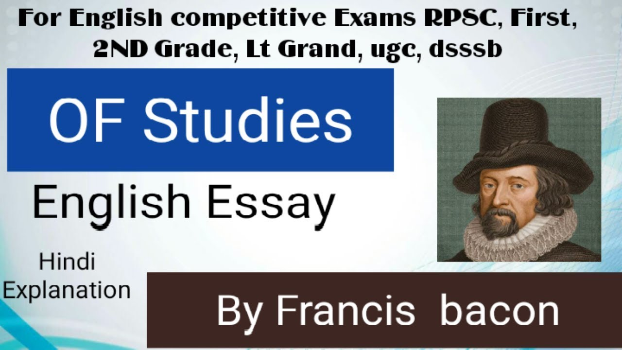 essay on studies by francis bacon Most interesting argument of studies essay of bacon delete reply mrinalbulbul manjari march 30, 2015 at 5:03 pm thax thax a lot sir bacon as an essayist is very helpful and useful to mesir if possible plz post other articles of pg course i m doing pg [english] reply delete pretty k august 26, 2015 at 10:49 pm.