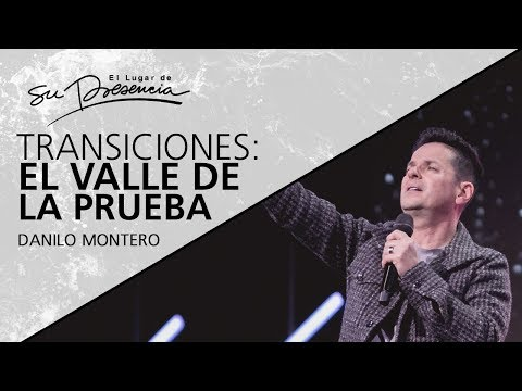 El valle de la prueba (Serie Transiciones 3/6) - Danilo Montero - 22 Febrero 2020 | Prédicas
