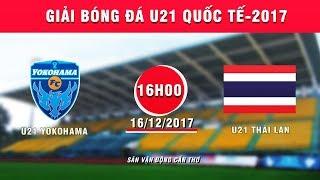 full  u21 yokohama vs u21 thai lan  giai bong da u21 quoc te bao thanh nien 2017