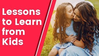 What adults can learn from kids | Life Lessons to Learn From Children | Lessons Learnt From Children