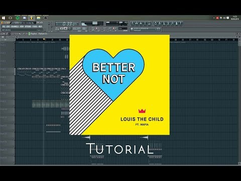 Louis The Child - Better Not [Remake/Tutorial] *FREE FLP