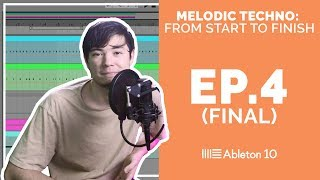 Melodic Techno From Start To Finish - Ableton Live 10 Tutorial (Episode 4) FINAL