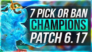 7 NEW MUST PICK/BAN CHAMPIONS! - Patch 6.17 - League of Legends
