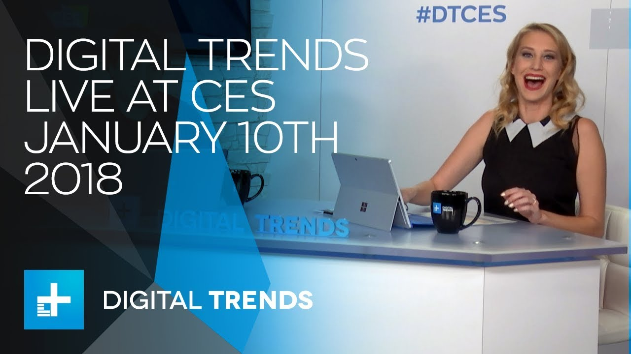 Digital Trends Live at CES January 10th 2018 Day 2 Preview