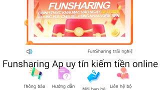 Funsharing Like Tiktok,Facebok,Youtube mới ra cho mọi người kiếm tiền free