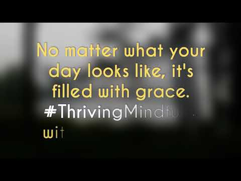 #ThrivingMindfully: Your Day Is Filled with Grace