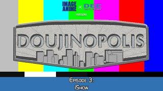Doujinopolis - Episode 3 (iShow)