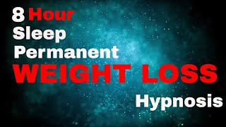 Hypnosis for Weight Loss - Weight Loss 8 Hour Sleep Hypnosis Permanent  (subliminal)