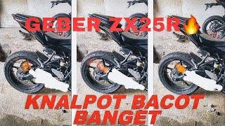 GEBER KNALPOT BACOT ZX25R🔥 BIKIN KUPING PENGANG BOSSS!!! 🔥| PROJECT ZX25R PT. 1