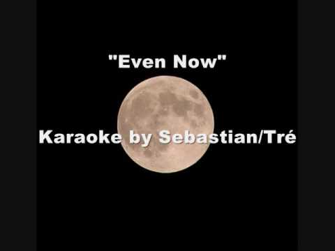 Even Now — Karaoke by Sebastian/Tré