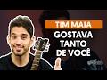 Gostava Tanto de Você - Tim Maia (aula de violão completa)