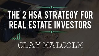 The 2 HSA Strategy for Real Estate Investors with Clay Malcolm