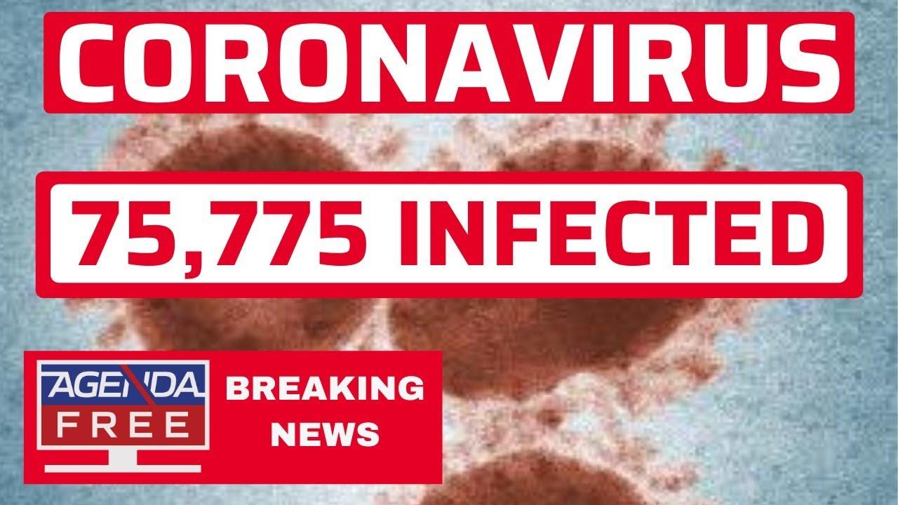 Coronavirus Outbreak: 75,775 Cases - LIVE BREAKING NEWS VIRUS COVERAGE
