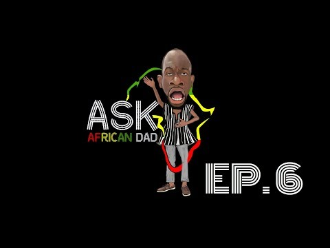 Ask African Dad: Ep. 6