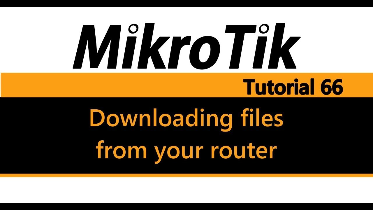 MikroTik Tutorial 66 - Downloading files from your router for backup or  editing