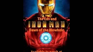 The Eds and Iron Man: Dawn of the Blowhole