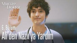 Ali'den Nazlı'ya yardım - Mucize Doktor 6. Bölüm