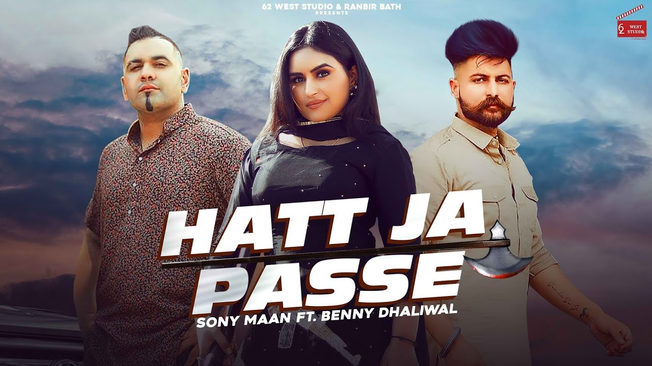 Hatt Ja Passe (Official Video): Sony Maan Ft Benny Dhaliwal | Dhillon Preet | New Punjabi Songs 2021