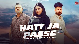 Hatt Ja Passe (Official Video): Sony Maan Ft Benny Dhaliwal | Dhillon Preet | New Punjabi Songs 2021