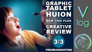 VLOG 3/3: GRAPHIC TABLET REVIEW - HUION NEW 1060 PLUS - Troubleshooting and problems.