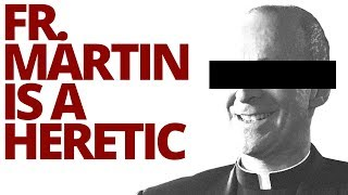 The Vortex-Fr. Martin is a Heretic